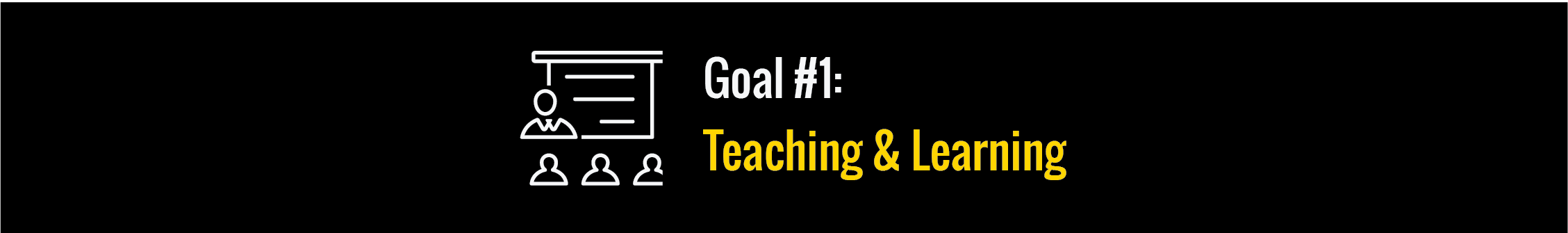 Goal #1: Teach & Learning