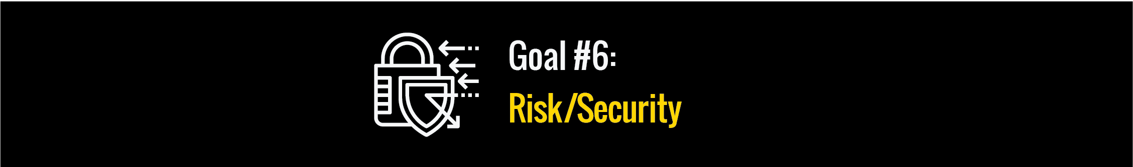 Goal #6: Risk/Security