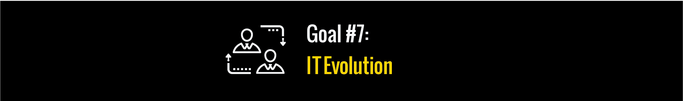Goal #7: IT Evolution