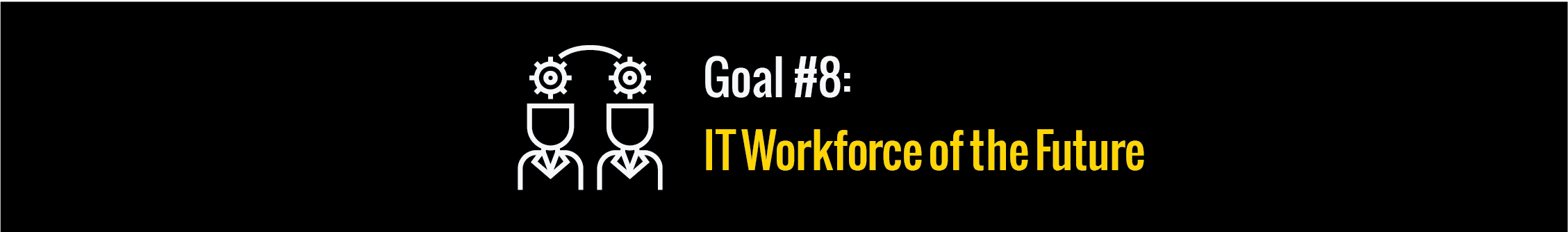 Goal #8: IT Workforce of the Future
